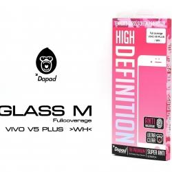 Vivo V5 Plus (เต็มจอ) - กระจกนิรภัย FULL FRAME Dapad แท้ (ดีที่สุดในตอนนี้!!)