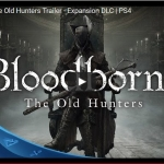 Trailer - Bloodborne: The Old Hunters